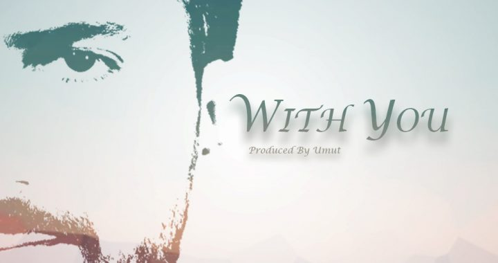 """""""With You"""" is the new irresistible single by the talented Umut"""