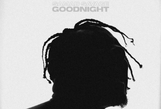 "Love at first sight with Samad Savage and his latest track ""Goodnight"""