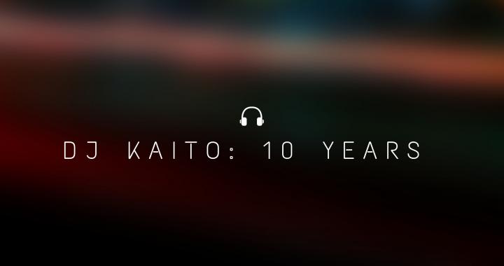 We celebrate 10 years of DJ Kaito